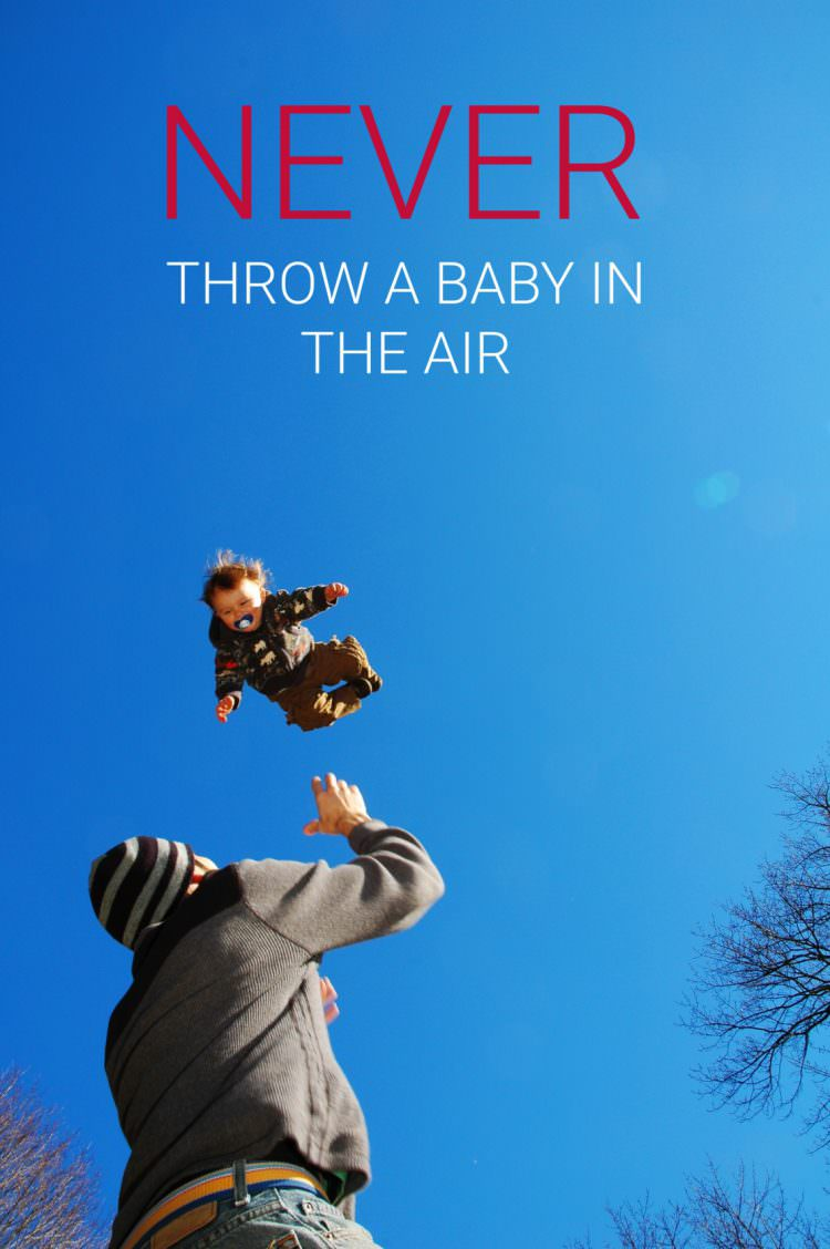never throw a baby in the air