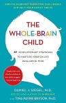 Whole Brain Child: 12 Revolutionary Strategies to Nurture Your Child's Developing Mind