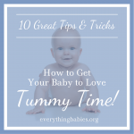 How to Get Your Baby To Love Tummy Time: 10 Great Tips and Tricks